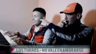 Los Turros - No Vale Enamorarse ( ADELANTO TEMA NUEVO 2017 )