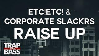 ETC!ETC! & Corporate Slackrs - Raise Up (feat. Petey Pablo)