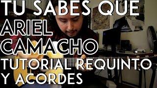 Tu Sabes Que - Ariel Camacho - Tutorial - REQUINTO - ACORDES - Como tocar en Guitarra