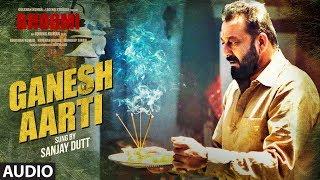Ganesh Aarti (Full Audio)   Sanjay Dutt   Bhoomi