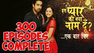 Iss Pyaar Ko Kya Naam Doon..Ek Baar Phir : Show Completed 300 Episodes | MUST WATCH