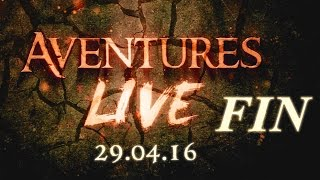 Aventures part en LIVE ! - (29/04/2016) - FIN