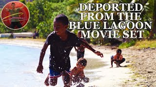 DEPORTED from the BLUE LAGOON Movie Set - Ep 63