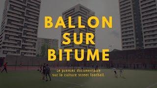 Ballon sur Bitume, le premier documentaire sur la culture street football.