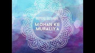 Raymond Ramnarine - Mohan Ke Muraliya (2017)