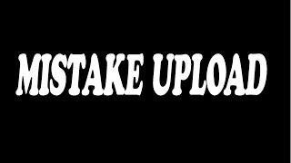 mistake upload