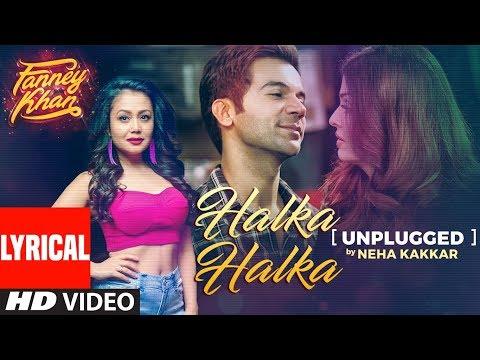 Xxx Mp4 Neha Kakkar Halka Halka Unplugged With Lyrics FANNEY KHAN Aishwarya Rai Bachchan Rajkummar Rao 3gp Sex