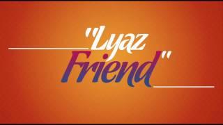lyaz - friend