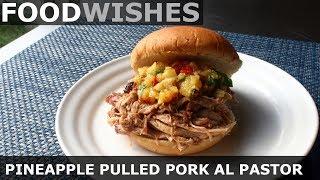 Pineapple Pulled Pork Al Pastor - Food Wishes