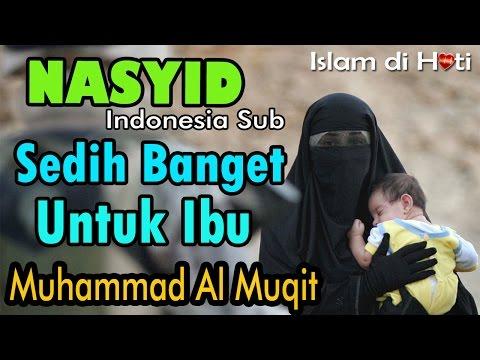 Nasyid sedih banget untuk ibu - Muhammad Al Muqit indonesia Sub