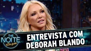 The Noite (12/04/16) - Danilo entrevista Deborah Blando