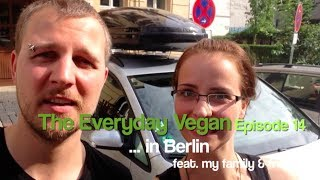 The Everyday Vegan - Ep 14 - Berlin with Friends & Family