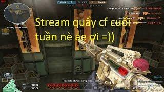 [live stream] quẩy cf ( đột kích ) cuối tuần nè