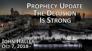 """2018 10 07 John Haller's Prophecy Update """"The Delusion is Strong"""""""