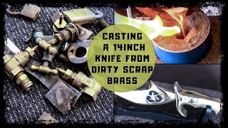 Trash to Treasure Personal 14 Inch Knife Casting From Dirty Scrap Brass - Melting Brass