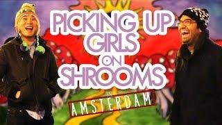 Picking Up Girls on Mushrooms