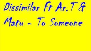 Dissimilar Ft Ar.T & Matu - To Someone
