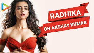 """Akshay Kumar Is A Complete PRANKSTER, He Used To…"": Radhika Apte 