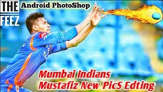 IPL Mustafiz Rahman PicS Edition 😍 Mumbai Indians FeeZ 2018 New Picture Edit | Android PhotoShop