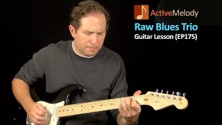 Blues Guitar Lesson - Learn a Raw, Down and Dirty Sounding Blues (in a Trio) - EP175