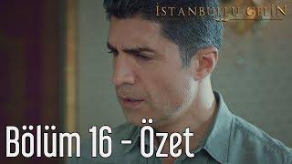 İstanbullu Gelin 16. Bölüm - Özet
