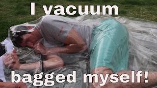 How To Survive Being Vacuum Bagged! I Vacuum Bagged Myself