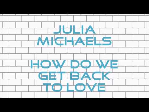 Julia Michaels How Do We Get Back To Love