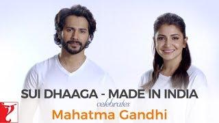 Sui Dhaaga - Made in India - Celebrates Mahatma Gandhi | Varun Dhawan | Anushka Sharma