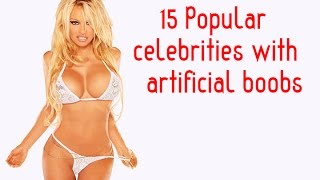 15 Popular celebrities with artificial boobs