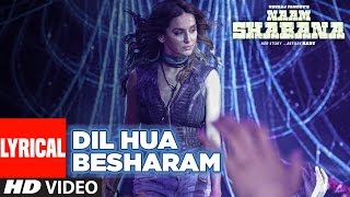 Naam Shabana: Dil Hua Besharam Lyrical  Video | Akshay Kumar, Taapsee Pannu |  Meet Bros, Aditi