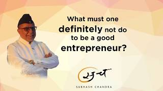 What must one definitely not do to be a good entrepreneur?