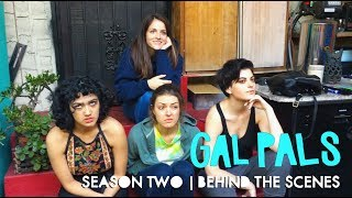 Season Two + Behind The Scenes | GAL PALS