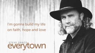 Steve Grace - Faith, Hope & Love (Lyric Video)