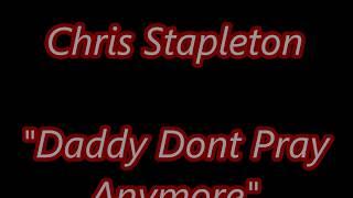 Chris Stapleton   Daddy Dont Pray Anymore