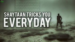 HOW SHAYTAAN TRICKS YOU EVERYDAY