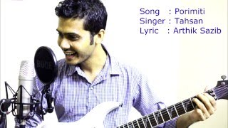 Song : porimiti | Singer : Tahsan | Lyric : Arthik Sazib