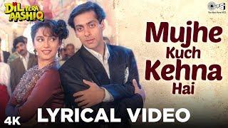 Mujhe Kuch Kehna Hai Lyrical - Dil Tera Aashiq | Salman, Madhuri | Sudesh Bhosle, Sadhana Sargam