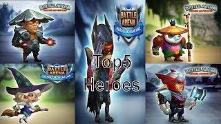 Battle Arena Heroes Adventure Top 5 Heroes