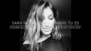SARA'H - Aime moi comme tu es ( Cover Ellie Goulding - Love me like you do )