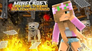 Minecraft - LITTLE KELLY IS TRAPPED IN A HAUNTED HOUSE!