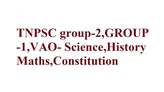 TNPSC group-2,GROUP -1,VAO- Science,History Maths,Constitution Class-2