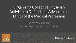 Organizing Collective Physician Activisim to Defend & Advance the Ethics of the Med. Prof.