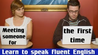 Meeting someone for the first time - Learn to speak fluent English