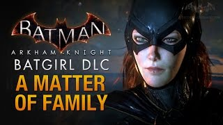 Batman: Arkham Knight - Batgirl: A Matter of Family (Full DLC Walkthrough)
