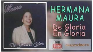 Hermana Maura, De Gloria en Gloria, Album Completo
