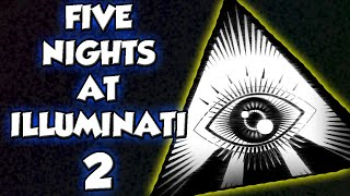 Five Nights at Illuminati 2 - Why is This a Thing? - Five Nights at Freddy's 2 Fan Game