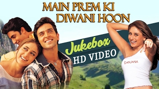 Main Prem Ki Diwani Hoon | All Songs Jukebox |  Hrithik Roshan | Kareena Kapoor | Abhishek Bachchan