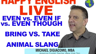 Even, Even if, Even Though - Bring vs. Take - Animal Slang - Happy English YouTube LIVE Feb 16 2017