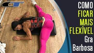 [COMO FICAR MAIS FLEXÍVEL] Alongamentos Para Ganhar Flexibilidade ► GRACYANNE BARBOSA