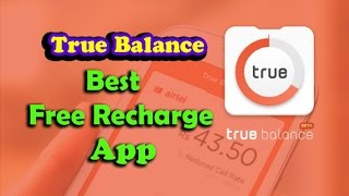 #Free Recharge App - True Balance App - Earn Unlimited Free Mobile Recharge